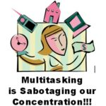 Our Concentration is Being Sabotaged by Multitasking!